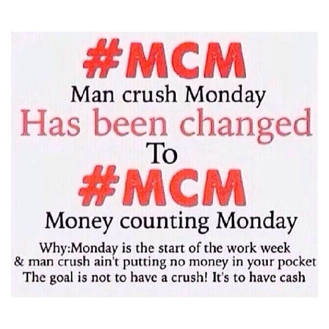 #MCM Man Crush MOnday Has Been Changed To #MCM Money Counting Monday