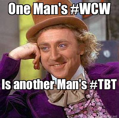 One Man's #WCW Is Another Man's #TBT