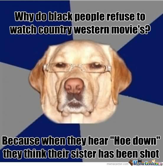 Racist Dog Meme Funny Image Photo Joke 06