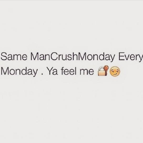 Same ManCruchMonday Every Monday. Ya Feel Me