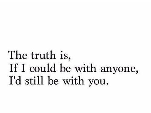 MCM Quotes The Truth Is If I Could Be With Anyone I'd Still Be With You