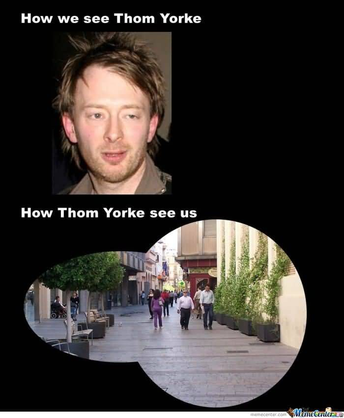 Thom Yorke Meme Funny Image Photo Joke 04