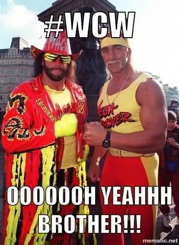 #WCW OOOOOH Teahhh Brother!!!