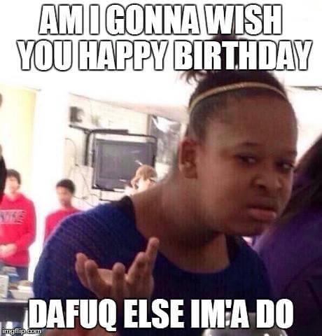 Crazy Happy Birthday Meme Image Joke 13