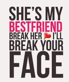 If You Hurt My Best Friend Quotes Meme Image 22 Quotesbae