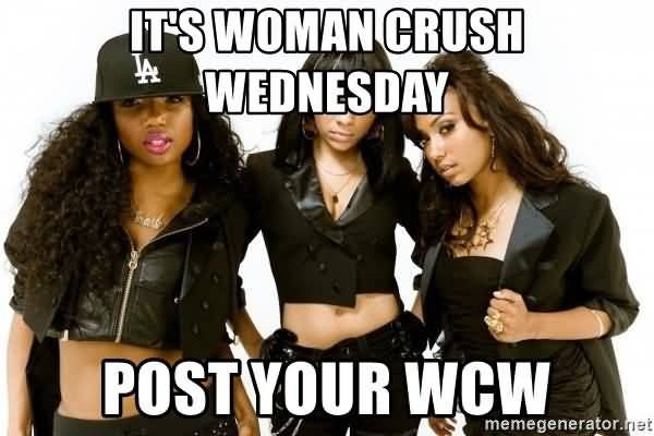 It's Woman Crush Wednesday Post Your WCW
