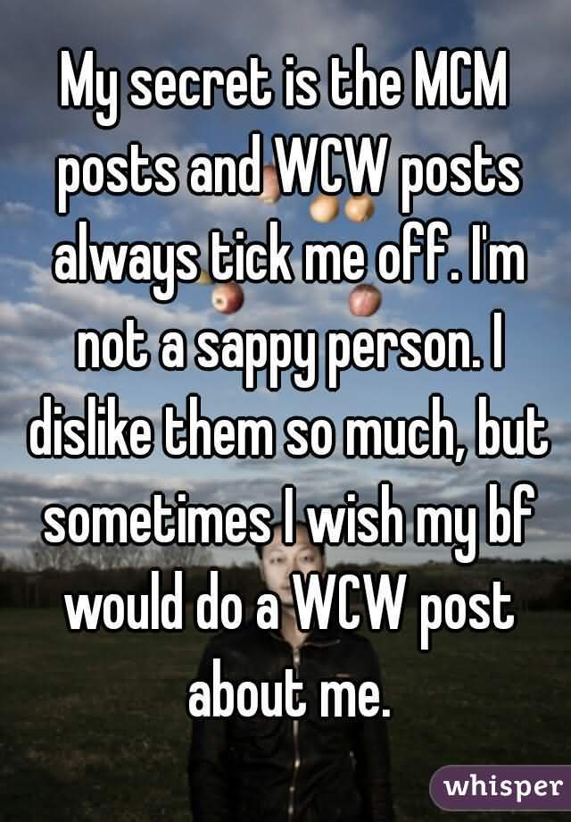 My Secret Is The MCM Posts And WCW Posts Always Tick Me Off
