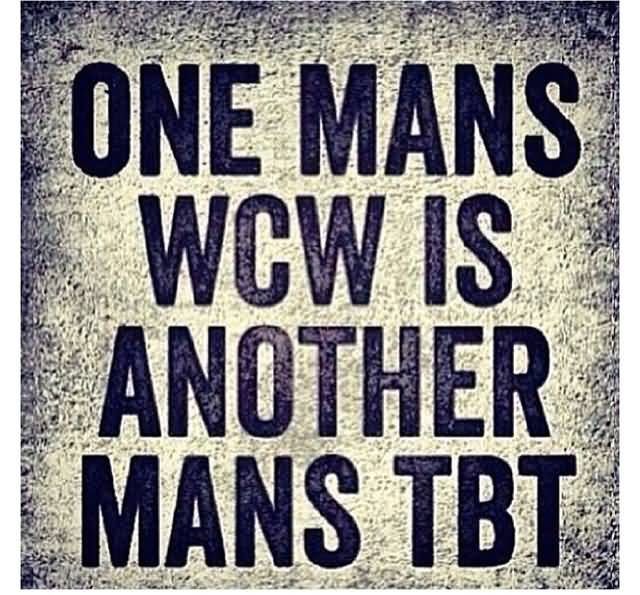 One Mans Wcw Is Another Mans Tbt