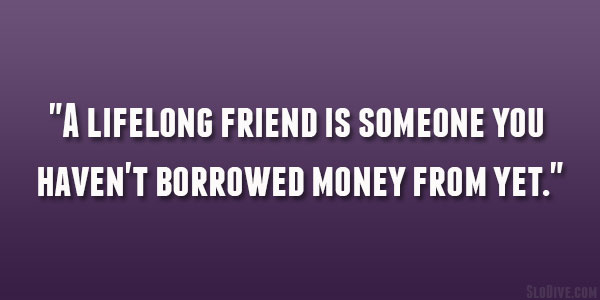 Quotes About Money And Friendship 07