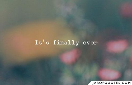 Finally Its Over Quotes Image 17