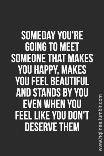 Someday You're Going Quotes About Someone Making You Feel Special