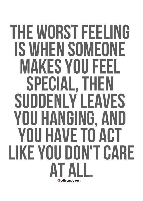 The Worst Feeling Is Quotes About Someone Making You Feel Special