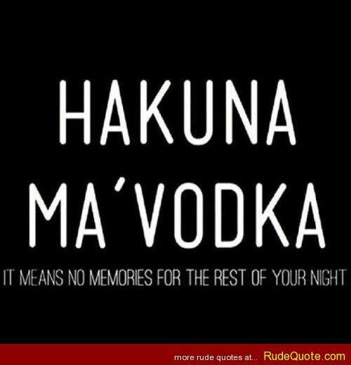 Hakuna Ma'Vodka It