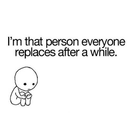 I'm That Person Everyone Replaces