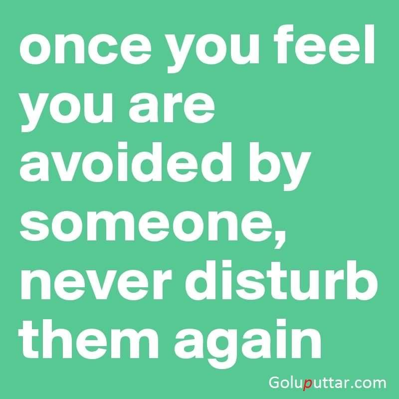 Once You Feel You Are Avoided
