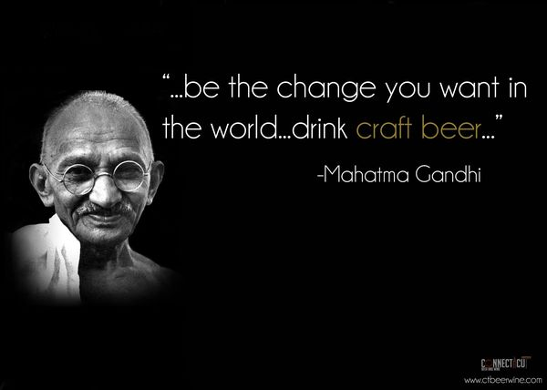 Craft Beer Meme Be The Change You Want In The World Drink Craft Beer Picture