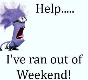 Help I've Ran Out Of Weekend