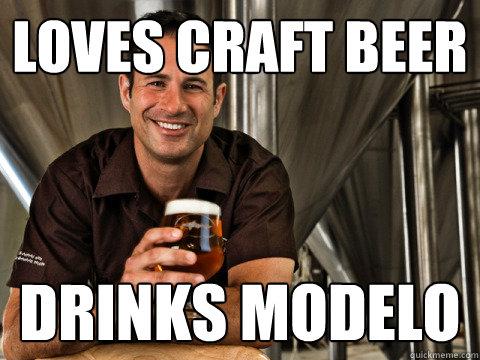 Loves Craft Beer Drinks Modelo Craft Beer Meme Image