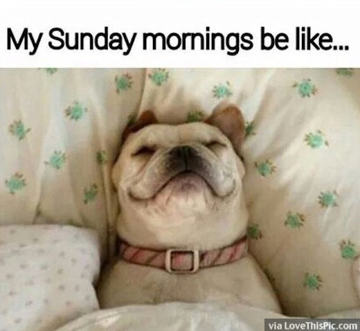 My Sunday Mornings Be Like