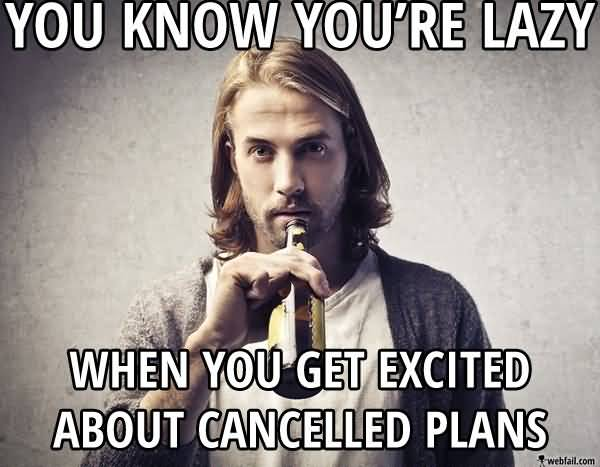 Funny Lazy Memes You Know You're Lazy When You Get Excited