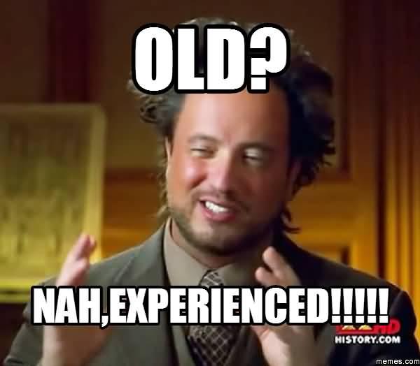 Funny Nah Memes Old nah,experienced!!!!!