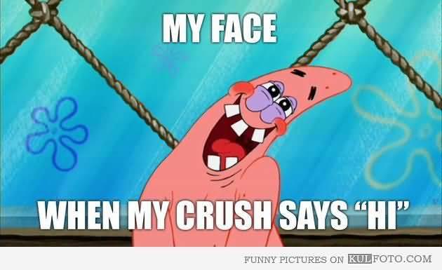 Funny Patrick Meme My face when my crush says 'HI'