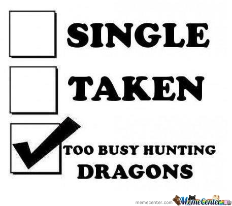 Funny Single Memes Single taken too busy hunting dragons