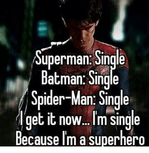 Funny Single Memes Superman single batman single spider man single get it now im single