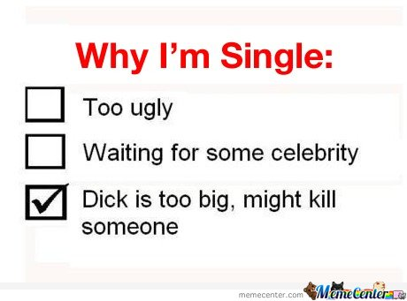 Funny Single Memes Whuy i'm single too ugly waiting for some celebrity