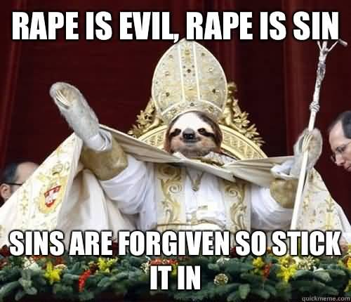 Funny Sloth Rape Memes Rape is evil , rape is sin sins are forgiven so stick it in Pictures