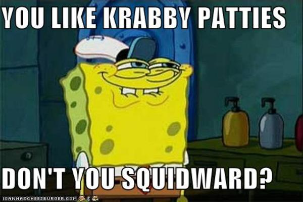 Funny Spongebob Memes You like krabby patties don't you squidward Graphics