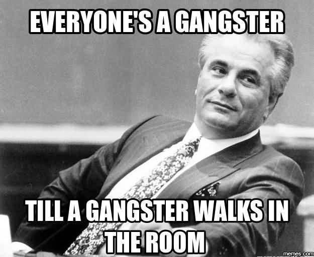 Gangster Meme Everyones A Gangster Till A Gangster Walks In The Room Funny Ninja Memes Graphic