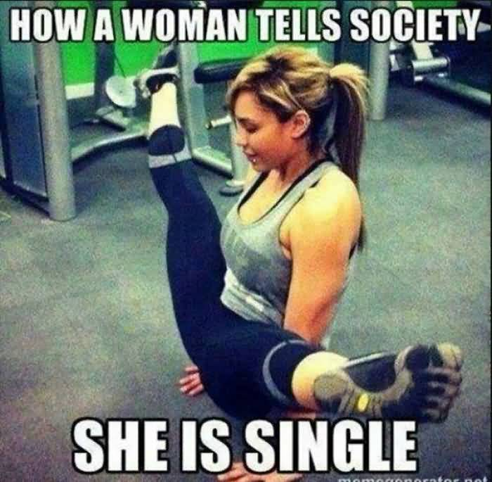 How a woman tells society she is single Funny Single Meme