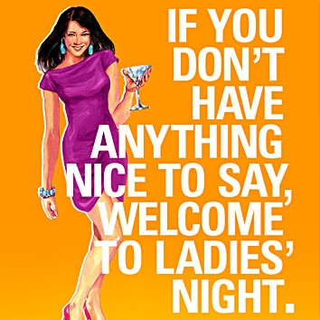 If You Don't Have Funny Ladies Night Quotes