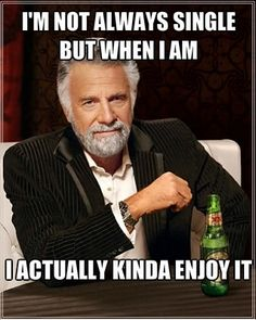 I'm not always single but when i am Funny Single Memes