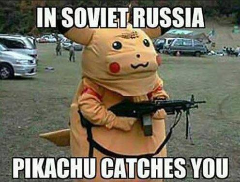 In Soviet Russia Pikachu Catches You Pokemon Go Memes