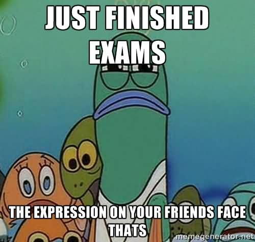Just finished exams the expression on your friends face thats Funny Spongebob Memes Photos