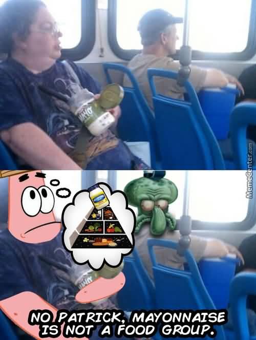 No patrick mayonnaise is not a food group Funny Patrick Meme