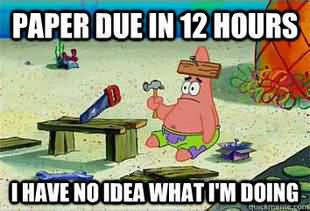Paper due in 12 hours i have no idea what i'm doing Funny Patrick Meme