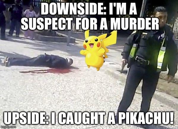 Pokemon Go Memes Downside I'm A Suspect For A Murder