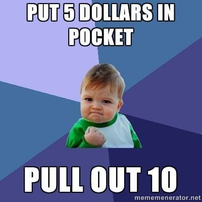 Put 5 Dollars In Pocket Pull Out 10