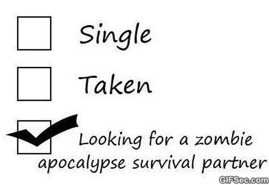 Single taken looking for a zombie apocalypse survival partner Funny Single Memes