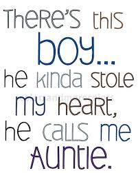 There's This Boy He Kinda Stole I Love My Nephew Quotes And Sayings