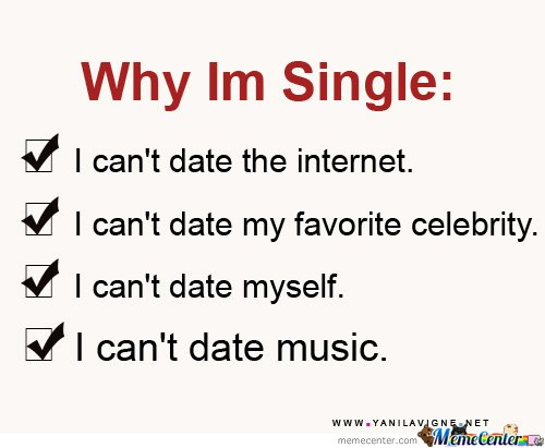 Why i'm single i can't date the internet Funny Single Memes