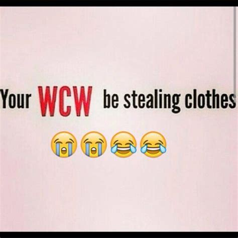 Your WCW Be Stealing Clever Wcw Captions
