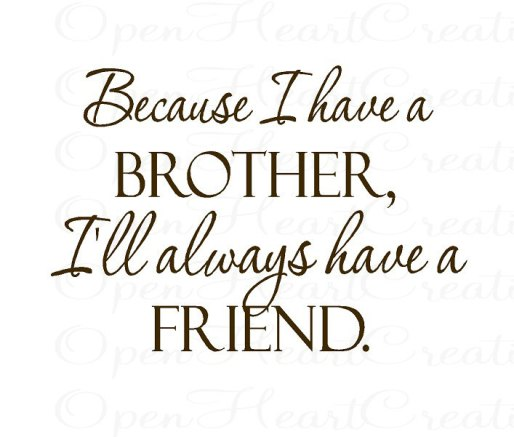 Because I Have A Brother Brother Quotes