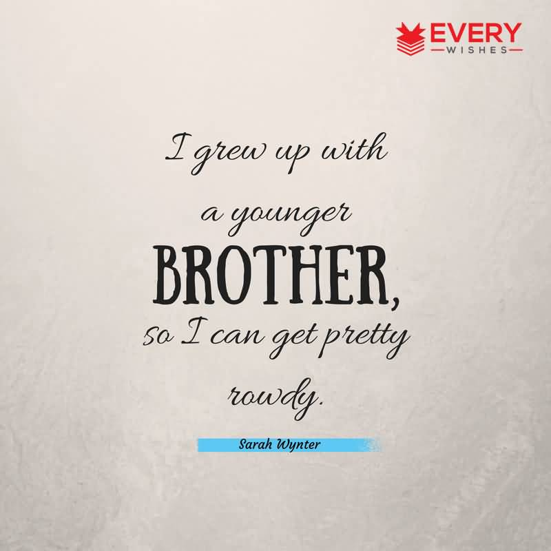 I Grew Up With Brother Quotes