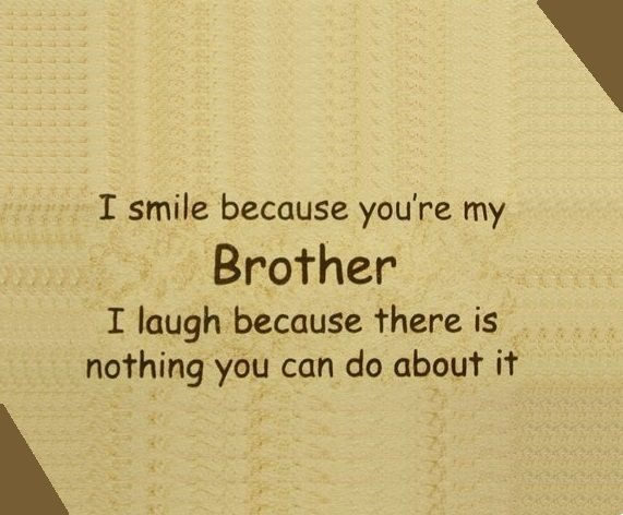 I Smile Because You're My Brother Quotes