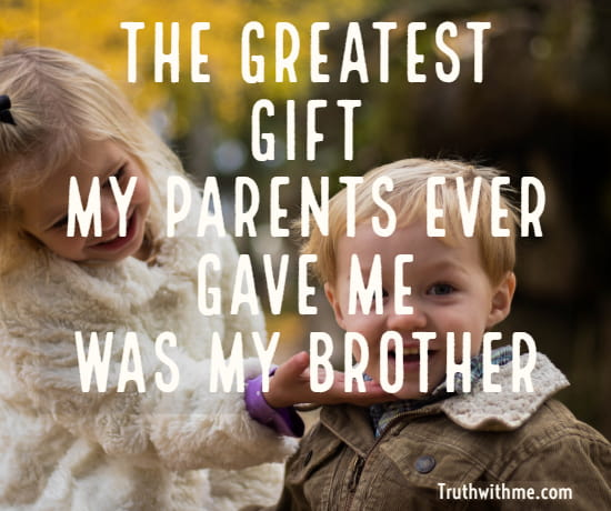 The Greatest Gift My Brother Quotes