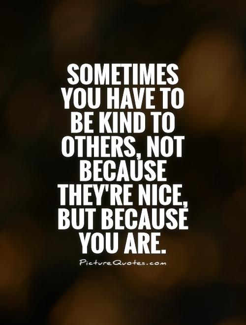 Be Nice Quotes Meme Image 11